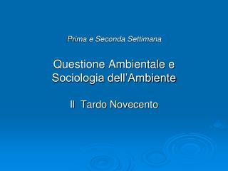 Prima e Seconda Settimana Questione Ambientale e  Sociologia dell'Ambiente