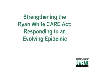 Strengthening the  Ryan White CARE Act: Responding to an Evolving Epidemic