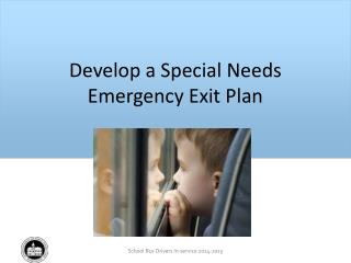 Develop a  Special Needs Emergency  Exit  Plan