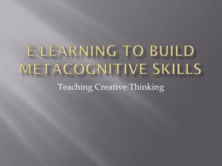 E-Learning to Build  Metacognitive  Skills