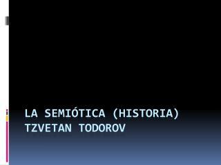 La semiótica (historia) Tzvetan todorov