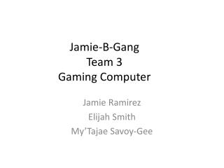 Jamie-B-Gang Team 3 Gaming Computer