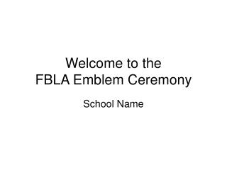 Welcome to the FBLA Emblem Ceremony