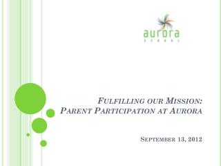 Fulfilling our Mission:  Parent Participation at Aurora September 13, 2012