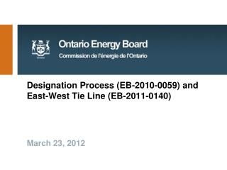 Designation Process (EB-2010-0059) and East-West Tie Line (EB-2011-0140)