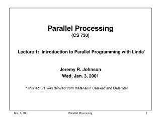 Parallel Processing  (CS 730) Lecture 1:  Introduction to Parallel Programming with Linda *
