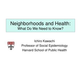 Neighborhoods and Health: What Do We Need to Know