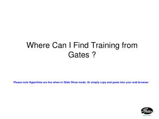 Where Can I Find Training from Gates ?