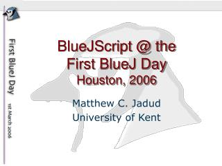 BlueJScript @ the First BlueJ Day Houston, 2006