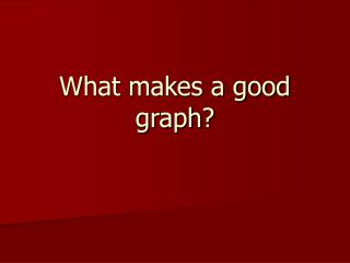 What makes a good graph?