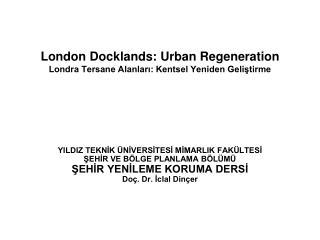 London Docklands: Urban Regeneration Londra Tersane Alanları: Kentsel Yeniden Geliştirme