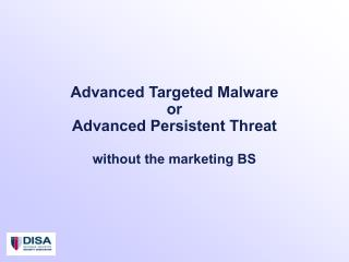 Advanced Targeted Malware or Advanced Persistent Threat