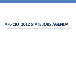 AFL-CIO  2012 STATE JOBS aGENDA