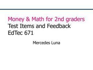 Money & Math for 2nd graders Test Items and Feedback EdTec 671