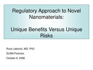 Regulatory Approach to Novel Nanomaterials:  Unique Benefits Versus Unique Risks