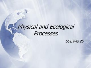 Physical and Ecological Processes