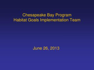 Chesapeake Bay Program Habitat Goals Implementation Team