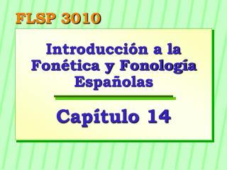Introducción a la Fonética y Fonología Españolas Capítulo 14