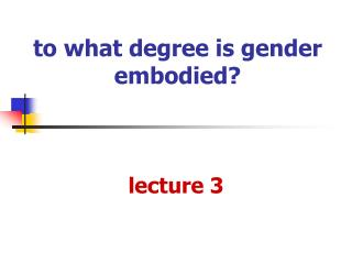 To what degree is gender embodied