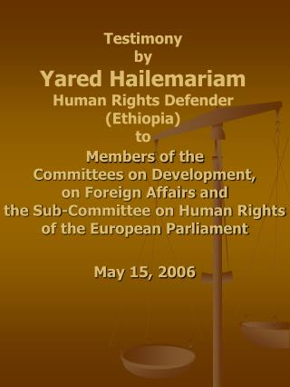 Testimony  by  Yared Hailemariam  Human Rights Defender (Ethiopia) to