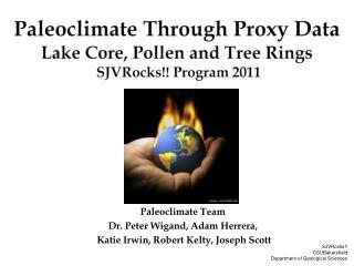 Paleoclimate Through Proxy Data  Lake Core, Pollen and Tree Rings SJVRocks !! Program 2011