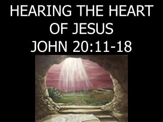 HEARING THE HEART OF JESUS JOHN 20:11-18