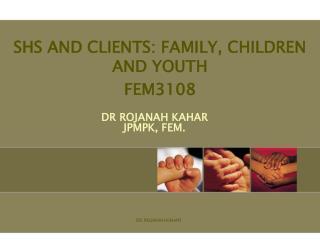 DR  ROJANAH KAHAR JPMPK, FEM.