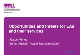 Opportunities and threats for LAs and their services