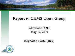 Report to CEMS Users Group Cleveland, OH May 12, 2010 Reynaldo Forte (Rey)