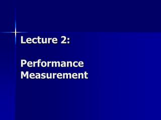 Lecture 2: Performance Measurement