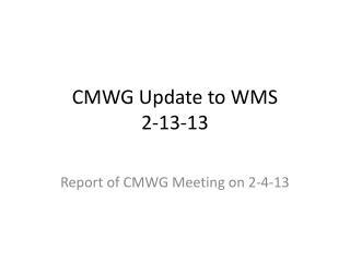 CMWG Update to WMS 2-13-13