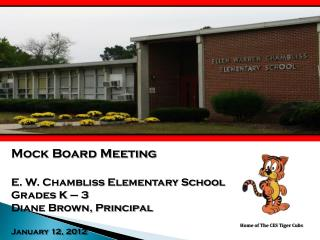 Mock Board Meeting E . W. Chambliss Elementary School Grades K  – 3 Diane Brown, Principal