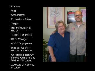 Barbara: Wife Grandmother Professional Clown Singer Ran the Nursery at church Treasurer at church