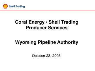 Coral Energy / Shell Trading Producer Services Wyoming Pipeline Authority