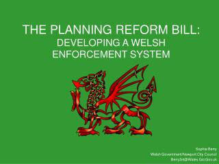 THE PLANNING REFORM BILL:  DEVELOPING A WELSH ENFORCEMENT SYSTEM