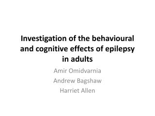Investigation of the behavioural and cognitive effects of epilepsy  in adults