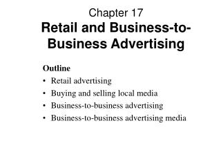 Chapter 17 Retail and Business-to-Business Advertising
