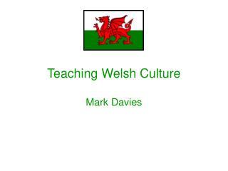 Teaching Welsh Culture Mark Davies