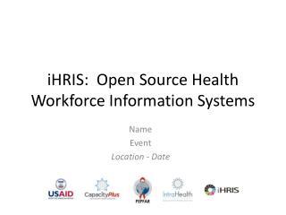 iHRIS:  Open Source Health Workforce Information Systems