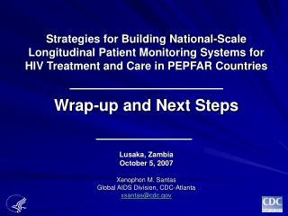 Lusaka, Zambia October 5, 2007 Xenophon M. Santas Global AIDS Division, CDC-Atlanta