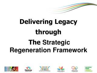 Delivering Legacy through  The  Strategic Regeneration Framework