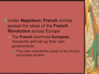 Under  Napoleon ,  French  armies spread the ideas of the  French Revolution  across Europe