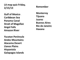 LA map quiz Friday, 2 /15/13 Gulf of Mexico Caribbean Sea Panama Canal Strait of Magellan