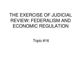 THE EXERCISE OF JUDICIAL REVIEW: FEDERALISM AND ECONOMIC REGULATION