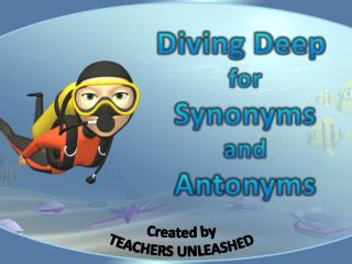 Diving Deep  f or Synonyms a nd Antonyms