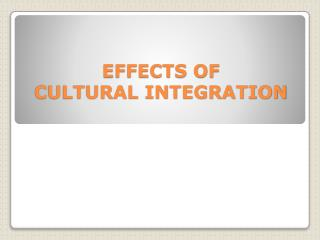 EFFECTS OF  CULTURAL INTEGRATION