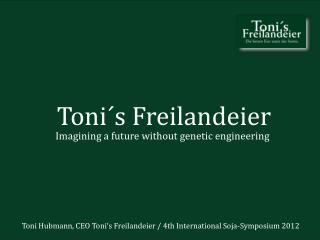 Toni Hubmann, CEO Toni's Freilandeier / 4th International Soja-Symposium 2012