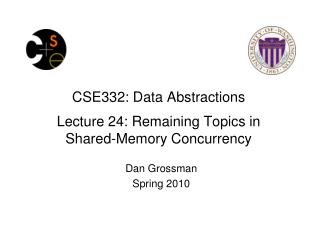 CSE332: Data Abstractions Lecture 24: Remaining Topics in  Shared-Memory Concurrency