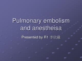 Pulmonary embolism and anestheisa