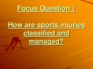 Focus Question 1 How are sports injuries classified and managed?